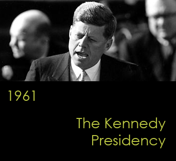 1961:  The Kennedy Presidency