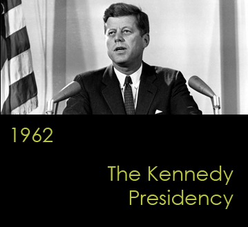 1962:  The Kennedy Presidency