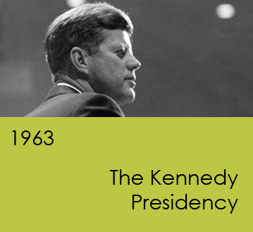 1963:  The Kennedy Presidency
