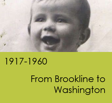 1917-1960:  From Brookline to Washington
