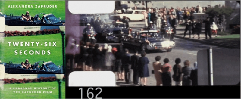 Alexandra Zapruder, Twenty-Six Seconds: A Personal History of the Zapruder Film (Part 1)
