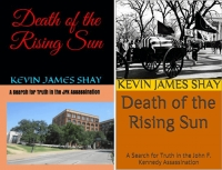 Kevin James Shay, Death of the Rising Sun: A Search for Truth in the JFK Assassination