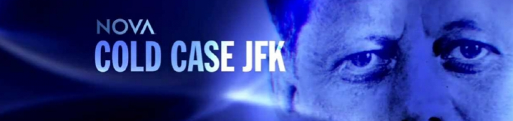 NOVA's Cold Case: JFK - the Junk Science Behind PBS's Recent Foray into the Crime of the Century