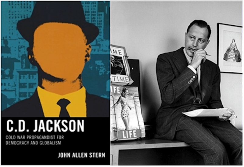 John Allen Stern, C.D. Jackson: Cold War Propagandist for Democracy and Globalism