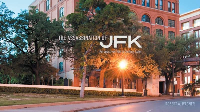 Robert A. Wagner, The Assassination of JFK: Perspectives Half A Century Later